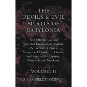 The Devils And Evil Spirits Of Babylonia, Being Babylonian And Assyrian Incantations Against The Demons, Ghouls, Vampires, Hobgoblins, Ghosts, And Kindred Evil Spirits, Which Attack Mankind. Volume II by R. Campbell Thompson