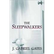 The Sleepwalkers by J. Gabriel Gates