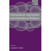 Humanitarian Intervention and International Relations by Jennifer M. Welsh