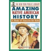 The New York Public Library Amazing Native American History by The New York Public Library