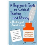 A Beginner's Guide to Critical Thinking and Writing in Health and Social Care by Helen Aveyard