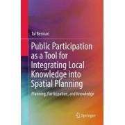 Public Participation as a Tool for Integrating Local Knowledge into Spatial Planning 2017 by Tal Berman
