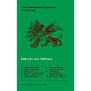 Ten Fundamental Questions of Curating by Jens Hoffmann