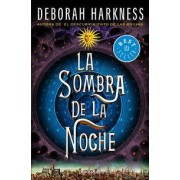 La sombra de la noche: El descubrimiento de las brujas 2 by Deborah Harkness