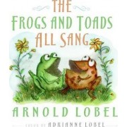 The Frogs and Toads All Sang by Arnold Lobel