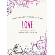 Love: 10 Minutes a Day to Color Your Way