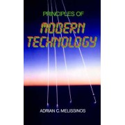 Principles of Modern Technology by Adrian C. Melissinos
