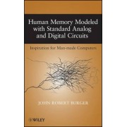 Human Memory Modeled with Standard Analog and Digital Circuits by John Robert Burger