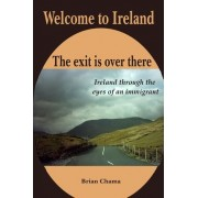 Welcome to Ireland. the Exit Is Over There. by Brian Chama