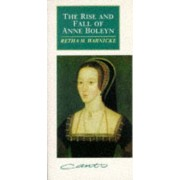 The Rise and Fall of Anne Boleyn by Retha M. Warnicke