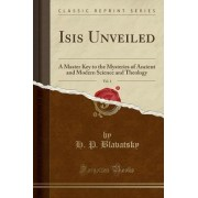 Isis Unveiled, Vol. 1 by H P Blavatsky