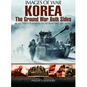 Korea - The Ground War from Both Sides by Philip Chinnery