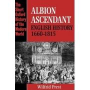 Albion Ascendant by Professor of History Wilfrid Prest