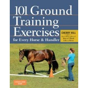 101 Ground Training Execises for Every Horse & Handler by Cherry Hill