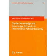 Gender Knowledge and Knowledge Networks in International Political Economy by Brigitte Young