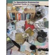 The Speculative Grammarian Essential Guide to Linguistics by Trey Jones