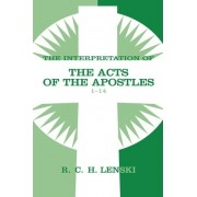 Interpretation of the Acts of the Apostles: 1-14 v. 1 by Richard C.H. Lenski