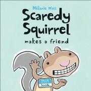 Scaredy Squirrel Makes a Friend by Melanie Watt