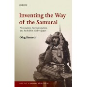 Inventing the Way of the Samurai: Nationalism, Internationalism, and Bushido in Modern Japan