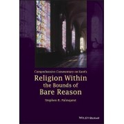 Comprehensive Commentary on Kant's Religion Within the Bounds of Bare Reason by Stephen R. Palmquist