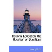 National Education, the Question of Questions by Henry Dunn