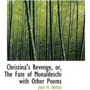 Christina's Revenge, Or, the Fate of Monaldeschi with Other Poems by John M Moffatt