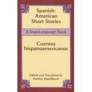 Spanish-American Short Stories / Cuentos Hispano-Americanos by Stanley Appelbaum