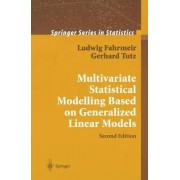 Multivariate Statistical Modelling Based on Generalized Linear Models by Ludwig Fahrmeir