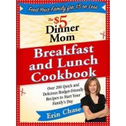 The $5 Dinner Mom Breakfast and Lunch Cookbook by Erin Chase