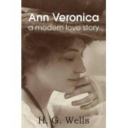 Ann Veronica, a Modern Love Story by H G Wells
