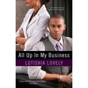 All Up In My Business by Lutishia Lovely