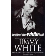 Behind the White Ball by Jimmy White