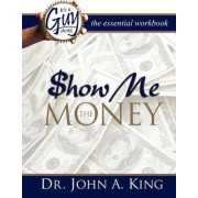 Show Me the Money Workbook by Jr John A King