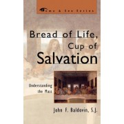 Bread of Life, Cup of Salvation by John F. Baldovin