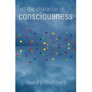 The Character of Consciousness by David J. D. J. Chalmers