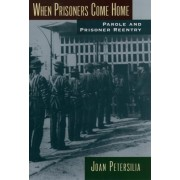 When Prisoners Come Home by Joan Petersilia