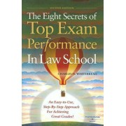 The Eight Secrets of Top Exam Performance in Law School by Charles H. Whitebread