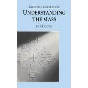 Christian Celebration: Understanding the Mass by J.D. Crichton
