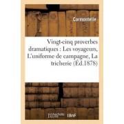 Vingt-Cinq Proverbes Dramatiques: Les Voyageurs, L'Uniforme de Campagne, La Tricherie by Carmontelle
