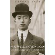 V.K. Wellington Koo and the Emergence of Modern China by Stephen G. Craft