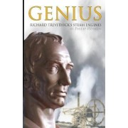 Genius, Richard Trevithick's Steam Engines by Philip M. Hosken