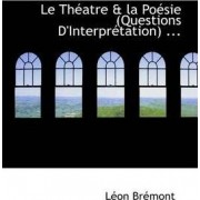 Le Th Atre & La Po Sie (Questions D'Interpr Tation) ... by Lon Brmont