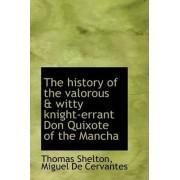 The History of the Valorous & Witty Knight-Errant Don Quixote of the Mancha by Thomas Shelton