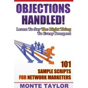 Objections Handled! 101 Sample Scripts for Network Marketers by Monte Taylor