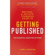 The Writers' and Artists' Yearbook Guide to Getting Published by Harry Bingham