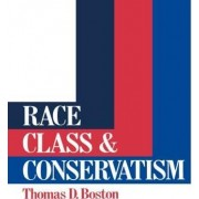 Race, Class and Conservatism by Thomas D. Boston
