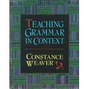 Teaching Grammar in Context by Constance Weaver