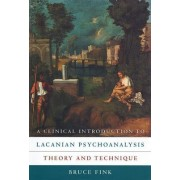 A Clinical Introduction to Lacanian Psychoanalysis by Bruce Fink