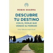 Descubre tu destino con el monje que vendio su Ferrari / Discover your Destiny with the Monk who sold his Ferrari by Robin Sharma