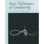 Basic Techniques of Conducting by Kenneth H. Phillips
